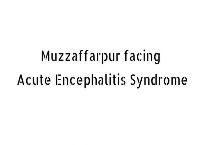 Muzzaffarpur Facing Acute Encephalitis Syndrome